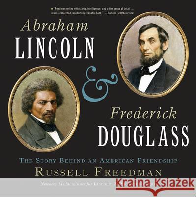 Abraham Lincoln and Frederick Douglass: The Story Behind an American Friendship Russell Freedman 9780544668270 Harcourt Brace and Company