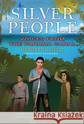Silver People: Voices from the Panama Canal Margarita Engle 9780544668706