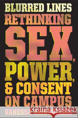 Blurred Lines: Rethinking Sex, Power, and Consent on Campus Vanessa Grigoriadis 9780544702554