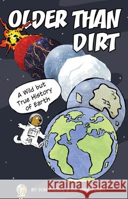 Older Than Dirt: A Wild But True History of Earth Don Brown Michael Perfit 9780544805033