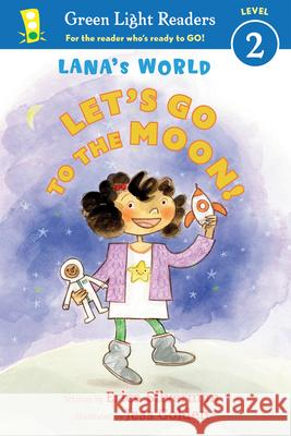 Lana's World: Let's Go to the Moon! Erica Silverman Jess Golden 9780544867611