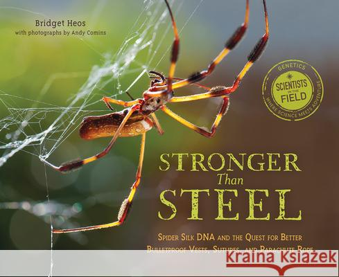 Stronger Than Steel: Spider Silk DNA and the Quest for Better Bulletproof Vests, Sutures, and Parachute Rope Bridget Heos Andy Comins 9780544932470 Houghton Mifflin