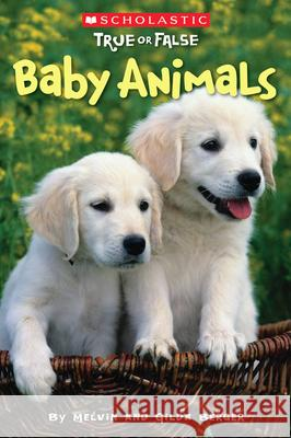 Scholastic True or False: Baby Animals Gilda Berger 9780545003919 Scholastic Reference