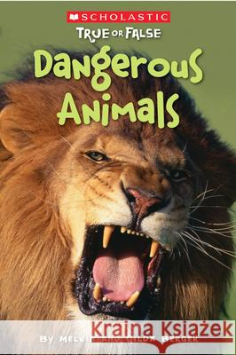 Scholastic True or False: Dangerous Animals Melvin Berger Gilda Berger 9780545003957 Scholastic Reference