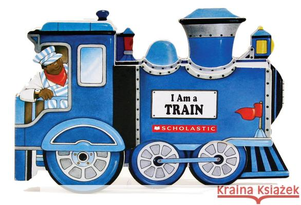 I Am a Train Jill Ackerman 9780545079624