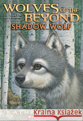 Wolves of the Beyond #2: Shadow Wolf Kathryn Lasky 9780545093132
