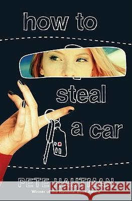 How to Steal a Car Pete Hautman 9780545112871