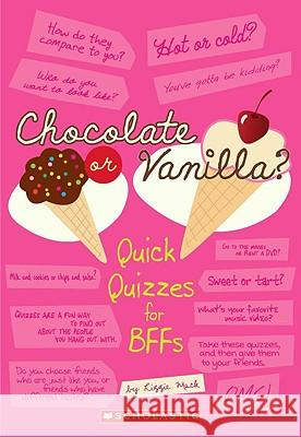 Chocolate or Vanilla?: Quick Quizzes for BFFs Scholastic Inc                           Lizzie Mack 9780545156028