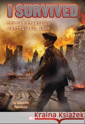 I Survived the San Francisco Earthquake, 1906 (I Survived #5) Lauren Tarshis 9780545206990