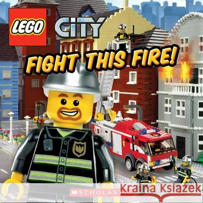 Lego City: Fight This Fire! Michael Anthony Steele 9780545317597