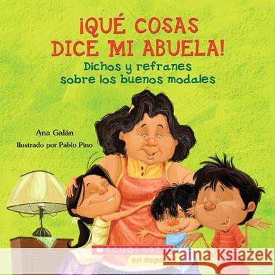 Qu Cosas Dice Mi Abuela (the Things My Grandmother Says): (spanish Language Edition of the Things My Grandmother Says) Ana Galan 9780545328630