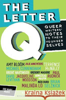 The Letter Q: Queer Writers' Letters to Their Younger Selves Sarah Moon James Lecesne 9780545399333