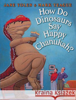 How Do Dinosaurs Say Happy Chanukah? Jane Yolen Mark Teague 9780545416771