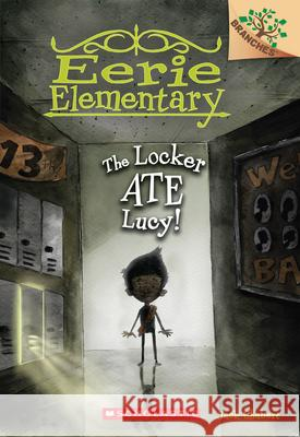 The Locker Ate Lucy!: A Branches Book (Eerie Elementary #2) Jack Chabert Sam Ricks 9780545623957