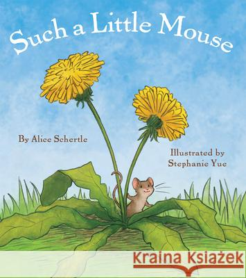 Such a Little Mouse Alice Schertle Stephanie Yue 9780545649292 Orchard Books