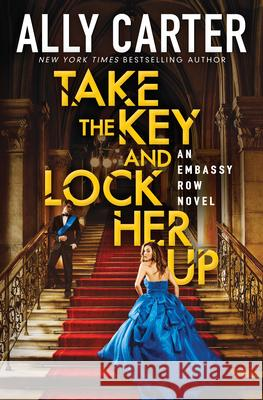 Take the Key and Lock Her Up (Embassy Row, Book 3) Ally Carter 9780545655019