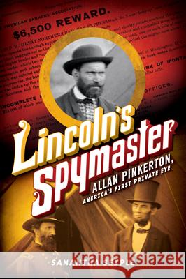 Lincoln's Spymaster: Allan Pinkerton, America's First Private Eye Samantha Seiple 9780545708975 Scholastic Press