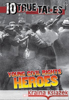 10 True Tales: Young Civil Rights Heroes Allan Zullo 9780545769747