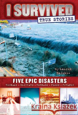Five Epic Disasters (I Survived True Stories #1) Lauren Tarshis 9780545782241