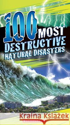 100 Most Destructive Natural Disasters Ever Anna Claybourne 9780545808590