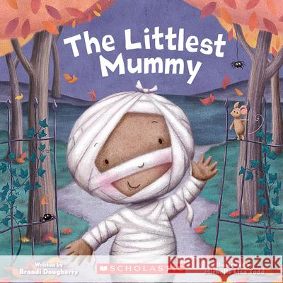 The Littlest Mummy Brandi Dougherty Michelle Todd 9780545810913 Cartwheel Books
