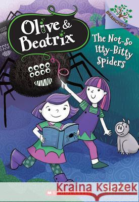 The Not-So Itty-Bitty Spiders: A Branches Book (Olive & Beatrix #1) Amy Marie Stadelmann 9780545814805