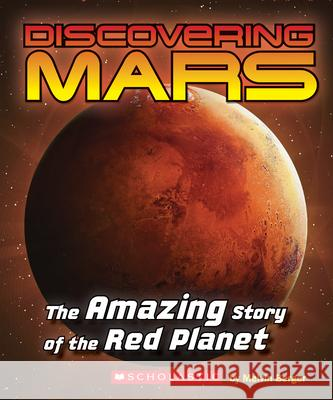 Discovering Mars: The Amazing Story of the Red Planet: The Amazing Story of the Red Planet Melvin Berger Mary Kay Carson 9780545839600