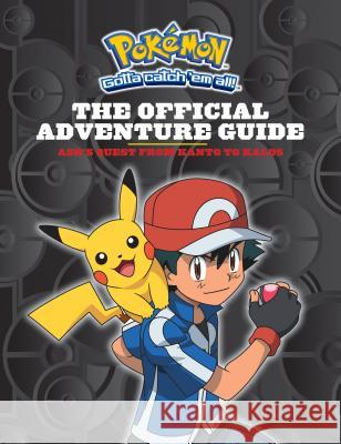 The Official Adventure Guide: Ash's Quest from Kanto to Kalos (Pokemon) Simcha Whitehill 9780545849357