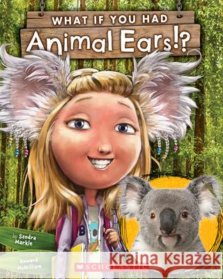 What If You Had Animal Ears? Sandra Markle Howard McWilliam 9780545859264