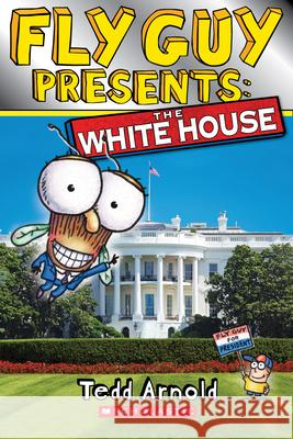 Fly Guy Presents: The White House Tedd Arnold 9780545917377