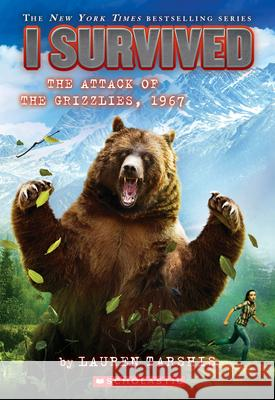 I Survived the Attack of the Grizzlies, 1967 Lauren Tarshis 9780545919821