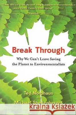 Break Through: Why We Can't Leave Saving the Planet to Environmentalists Michael Shellenberger Ted Nordhaus 9780547085951