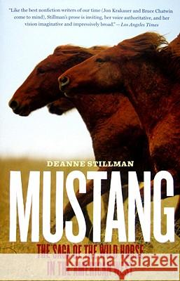 Mustang: The Saga of the Wild Horse in the American West Deanne Stillman 9780547237916
