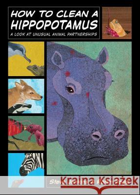 How to Clean a Hippopotamus: A Look at Unusual Animal Partnerships Robin Page Steve Jenkins Steve Jenkins 9780547245157 Houghton Mifflin Harcourt (HMH)