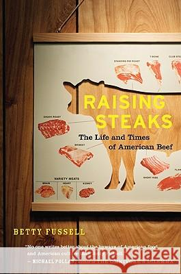 Raising Steaks the Life and Times of American Beef Betty Fussell 9780547247694