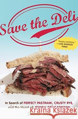 Save the Deli: In Search of Perfect Pastrami, Crusty Rye, and the Heart of Jewish Delicatessen David Sax 9780547386447