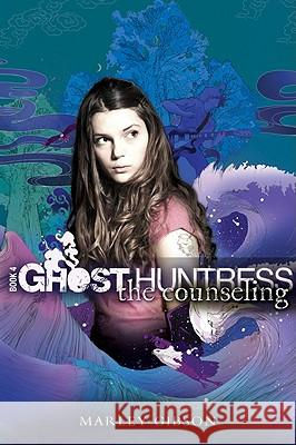 Ghost Huntress Book 4: The Counseling Marley Gibson 9780547393070