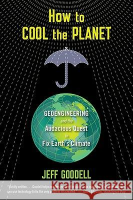 How to Cool the Planet: Geoengineering and the Audacious Quest to Fix Earth's Climate Jeff Goodell 9780547520230