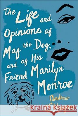 The Life and Opinions of Maf the Dog, and of His Friend Marilyn Monroe Andrew O'Hagan 9780547520285 Mariner Books