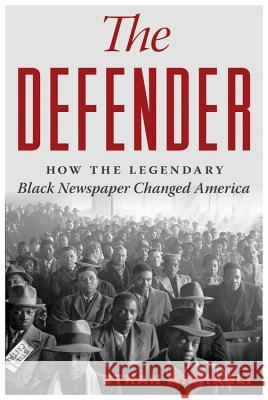 The Defender: How the Legendary Black Newspaper Changed America Ethan Michaeli 9780547560694