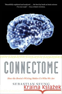 Connectome: How the Brain's Wiring Makes Us Who We Are Sebastian Seung 9780547678597