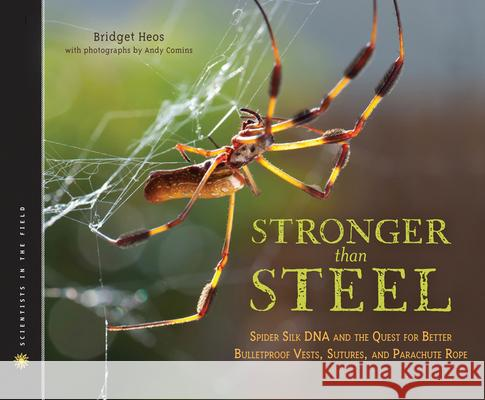 Stronger Than Steel: Spider Silk DNA and the Quest for Better Bulletproof Vests, Sutures, and Parachute Rope Bridget Heos Andy Comins 9780547681269 Houghton Mifflin Harcourt (HMH)