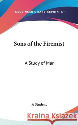 Sons of the Firemist: A Study of Man A Student 9780548003169