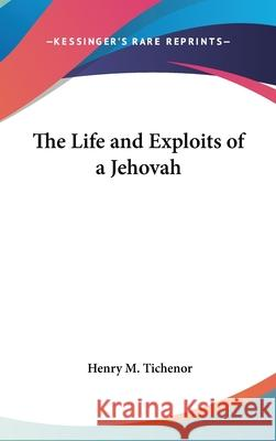 The Life and Exploits of a Jehovah Henry M. Tichenor 9780548003572