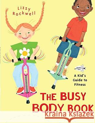 The Busy Body Book: A Kid's Guide to Fitness Lizzy Rockwell Lizzy Rockwell 9780553113747