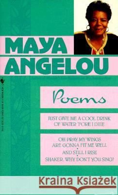 Poems: Just Give Me a Cool Drink of Water 'Fore I Diiie/Oh Pray My Wings Are Gonna Fit Me Well/And Still I Rise/Shaker, Why D Maya Angelou 9780553255768