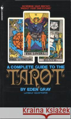 The Complete Guide to the Tarot: Determine Your Destiny! Predict Your Own Future! Eden Gray 9780553277524