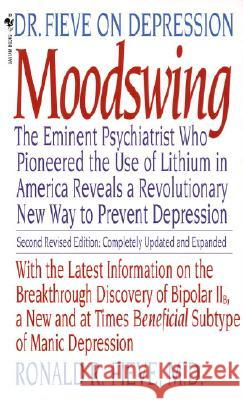 Moodswing: Dr. Fieve on Depression: The Eminent Psychiatrist Who Pioneered the Use of Lithium in America Reveals a Revolutionary Fieve                                    Ronald R. Fieve 9780553279832