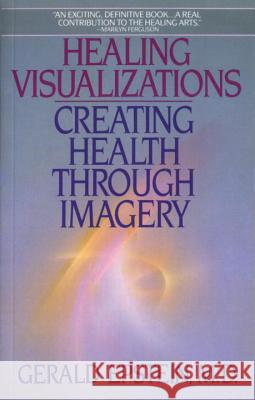 Healing Visualizations: Creating Health Through Imagery Gerald Epstein 9780553346237