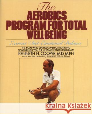 The Aerobics Program for Total Well-Being Kenneth H. Cooper 9780553346770